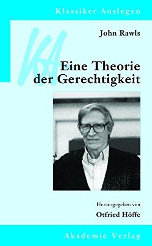 John Rawls: Eine Theorie der Gerechtigkeit (Klassiker Auslegen, Band 15)