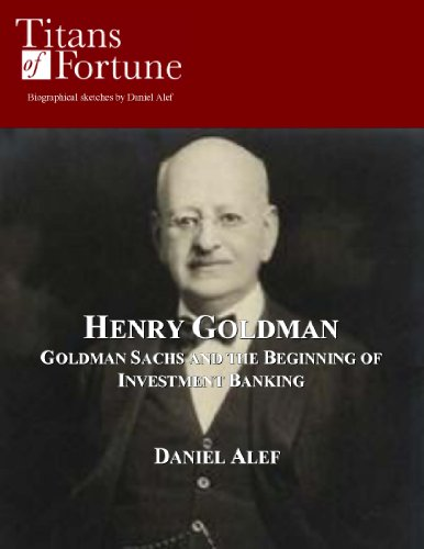 henry-goldman-goldman-sachs-and-the-beginning-of-investment-banking-titans-of-fortune-english-editio