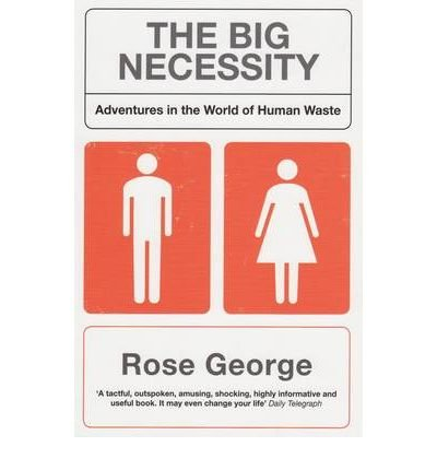 [(The Big Necessity: Adventures in the World of Human Waste)] [Author: Rose George] published on (July, 2009)