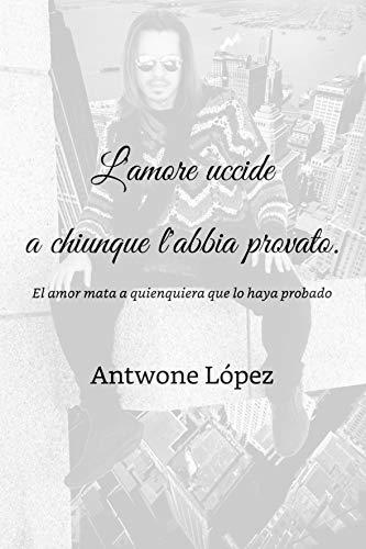 L'amore uccide a chiunque l'abbia provato.: El amor mata a quienquiera lo haya probado. par Antwone López