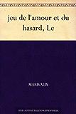 jeu de l'amour et du hasard, Le (French Edition)