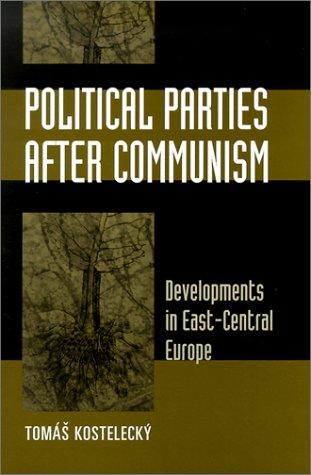 Political Parties after Communism: Developments in East-Central Europe por Tomáš Kostelecký