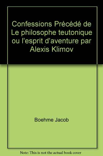 Confessions Précédé de Le philosophe teutonique ou l'esprit d'aventure par Alexis Klimov