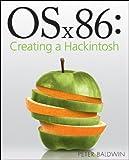 OSx86: Creating a Hackintosh 1st edition by Baldwin, Peter (2010) Taschenbuch