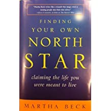 Finding Your Own North Star: claiming the life you were meant to live by Martha Beck (2001-05-03)