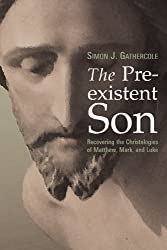 The Pre-existent Son: Recovering the Christologies of Matthew, Mark and Luke