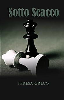 Sotto Scacco (Saga degli scacchi Vol. 1) di [Greco, Teresa]