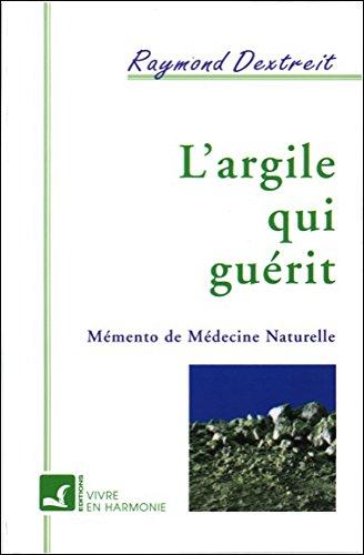 L'Argile qui guérit : Mémento de médecine naturelle par Raymond Dextreit