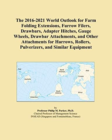 The 2016-2021 World Outlook for Farm Folding Extensions, Furrow Filers, Drawbars, Adapter Hitches, Gauge Wheels, Drawbar Attachments, and Other ... Rollers, Pulverizers, and Similar Equipment