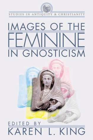 Images of the Feminine in Gnosticism (Studies in Antiquity and Christianity (Trinity))
