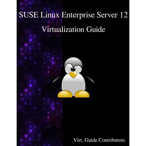 SUSE Linux Enterprise Server 12 - Virtualization Guide by Virt. Guide Contributors (2016-04-28)