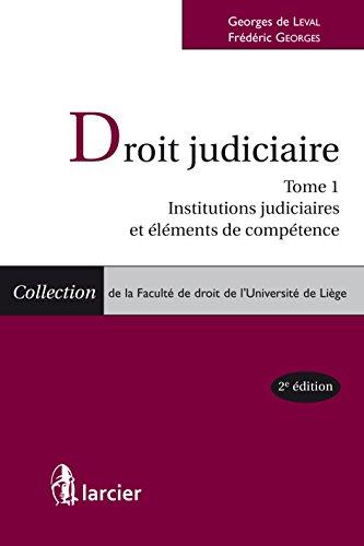Droit judiciaire: Tome 1 : Institutions judiciaires et éléments de compétence (Collection de la Faculté de droit de l'Université de Liège)