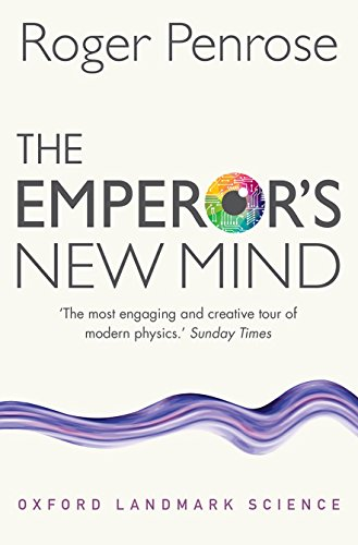 The Emperor's New Mind: Concerning Computers, Minds, and the Laws of Physics (Oxford Landmark Science) por Roger Penrose