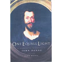 One Equall Light: An Anthology of the Writings of John Donne: An Anthology of Writings by John Donne
