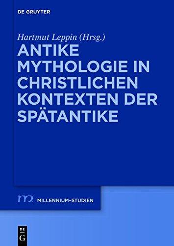 Antike Mythologie in christlichen Kontexten der Spätantike (Millennium-Studien/Millennium Studies)