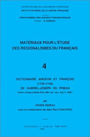 Matériaux pour l'étude des régionalismes du français, tome 4 : Dictionnaire angevin et françois (1946-1948) de Gabriel-Joseph du Pineau par Pierre Rézeau