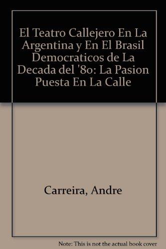El Teatro Callejero En La Argentina y En El Brasil Democraticos de La Decada del '80: La Pasion Puesta En La Calle
