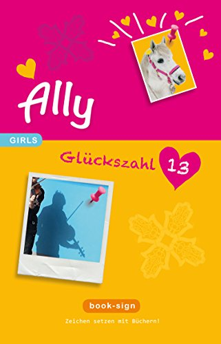 Ally - Glückszahl: 13: Mädchen Roman (GIRLS, Band 3)
