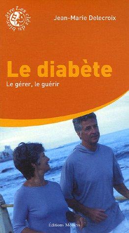 Le diabète - Le gérer, le guérir