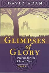 Glimpses of Glory: Prayers for the Church Year C (Society for Promoting Christian Knowledge)