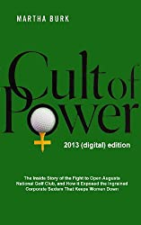 Cult of Power: The Inside Story of the Fight to Open Augusta National Golf Club and How it Exposed the Ingrained Corporate Sexism that Keeps Women Down
