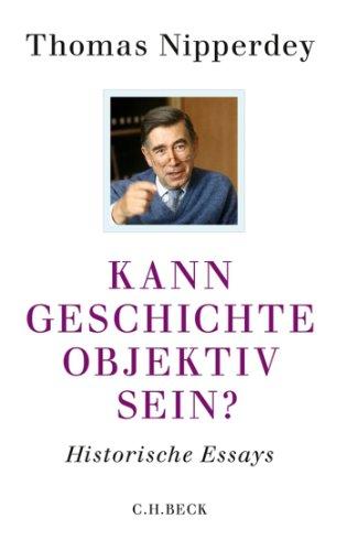 Kann Geschichte objektiv sein?: Historische Essays (Beck'sche Reihe)
