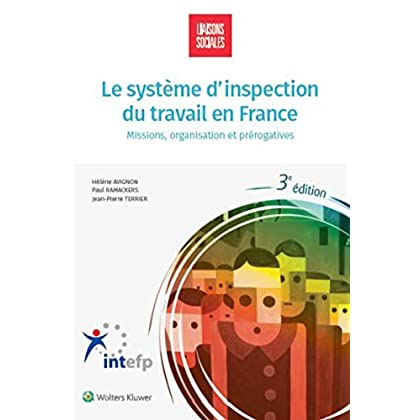 Le système d'inspection du travail en France: Missions, statut, moyens et prérogatives
