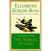 The Wheel Of Life: A Memoir of Living and Dying by Dr Elisabeth Kubler-Ross (1998-05-01)