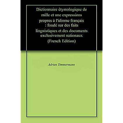 Dictionnaire étymologique de mille et une expressions propres à l'idiome français : fondé sur des faits linguistiques et des documents exclusivement nationaux