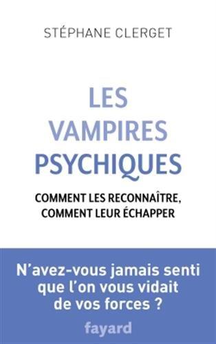 Les Vampires psychiques: Comment les reconnaître, comment leur échapper
