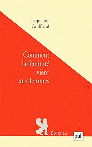 Comment la féminité vient aux femmes / Jacqueline Godfrind.- Paris : Presses universitaires de France , DL 2001, cop. 2001