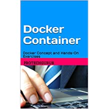 Docker Container Ultimate Beginners Guide: Docker Concept and Hands-On Exercises