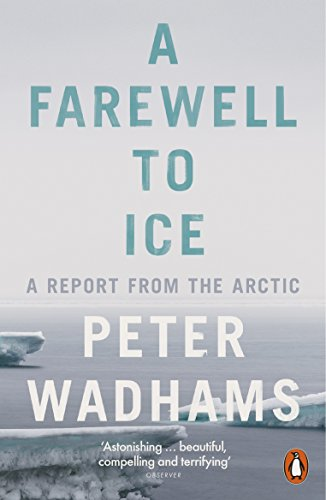A Farewell to Ice: A Report from the Arctic por Peter Wadhams