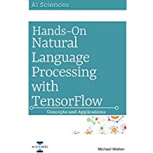 Natural Language Processing: Hands On Natural Language Processing with Python and TensorFlow: Concepts and Applications (English Edition)