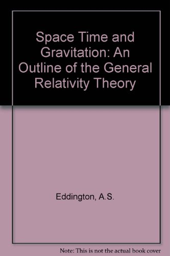 SPACE, TIME AND GRAVITATION: AN OUTLINE OF THE GENERAL RELATIVITY THEORY.