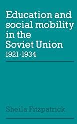 Education and Social Mobility in the Soviet Union 1921-1934 (Cambridge Russian, Soviet and Post-Soviet Studies) by Sheila Fitzpatrick (1979-09-20)