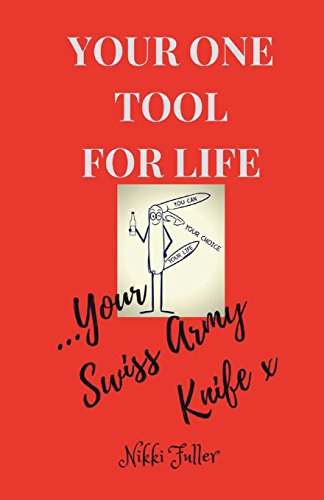 Your One Tool to Life, Your Swiss Army Knife!: No 1 Life Tool Handbook