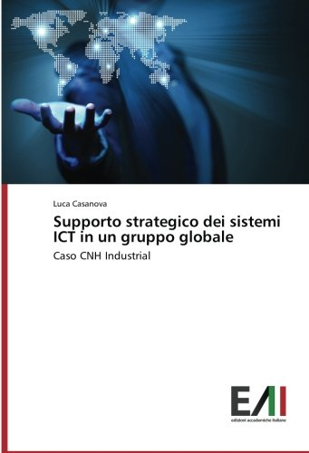 Supporto strategico dei sistemi ICT in un gruppo globale: Caso CNH Industrial