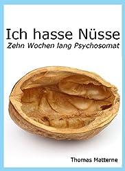 Ich hasse Nüsse - Zehn Wochen lang Psychosomat