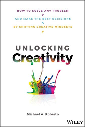 Unlocking Creativity: How to Solve Any Problem and Make the Best Decisions
