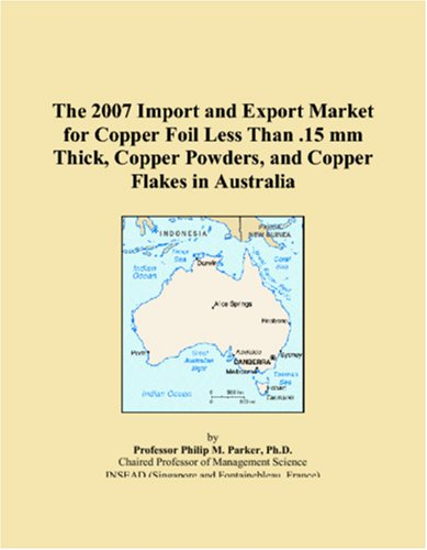 The 2007 Import and Export Market for Copper Foil Less Than .15 mm Thick, Copper Powders, and Copper Flakes in Australia