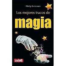 Mejores trucos de magia, los: Más de un centenar de trucos para fascinar a los amigos