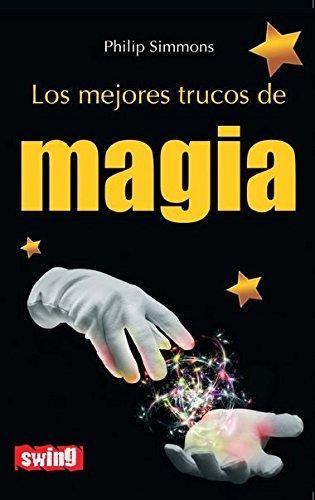 Mejores trucos de magia, los: Más de un centenar de trucos para fascinar a los amigos por Philip Simmons