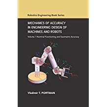 Mechanics of Accuracy in Engineering Design of Machines and Robots: Volume I: Nominal Functioning and Geometric Accuracy (ASME Press Robotics Book Series)
