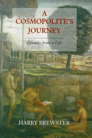 A Cosmopolite's Journey: Episodes from a Life by Harry Brewster (1998-12-31)
