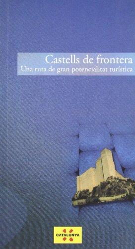 Castells de Frontera. Una ruta de gran potencialitat turística (Guies turístiques de Catalunya)