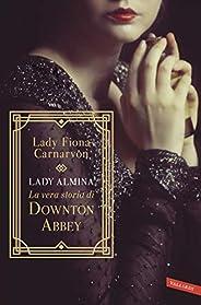 Lady Almina e la vera storia di Downton Abbey