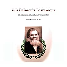 D.D Palmer's testament: The truth about chiropractics (English Edition)