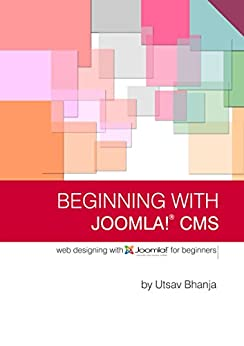 Beginning with Joomla! CMS: Web Designing using Joomla! for Beginners by [Bhanja, Utsav]