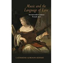 Music and the Language of Love: Seventeenth-Century French Airs